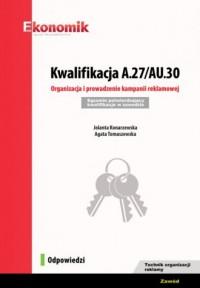 Kwalifikacja A.27/AU.30. Organizacja i prowadzenie kampanii reklamowej. Egzamin potwierdzający kwalifikacje - okładka podręcznika