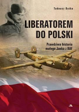Liberatorem do Polski. Prawdziwa - okładka książki