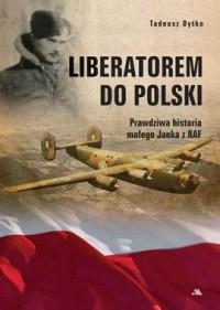 Liberatorem do Polski. Prawdziwa historia małego Janka z RAF - okładka książki