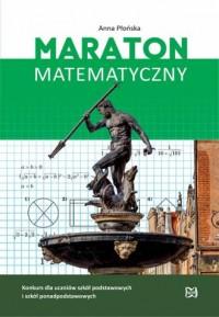 Maraton Matematyczny. Konkurs dla uczniów szkół podstawowych i szkół ponadpodstawowych - okładka podręcznika