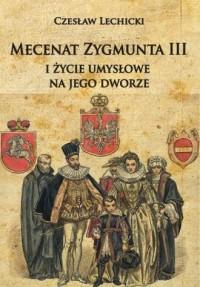 Mecenat Zygmunta III i życie umysłowe na jego dworze - okładka książki