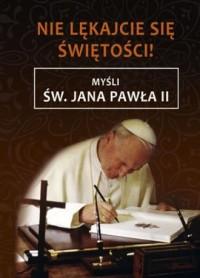 Nie lękajcie się świętości! Myśli św. Jana Pawła II - okładka książki