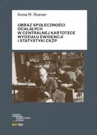 Obraz społeczności ocalałych w Centralnej Kartotece Wydziału Ewidencji i Statystyki CKŻP - okładka książki