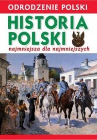 Odrodzenie Polski. Historia Polski. Najmniejsza dla Najmniejszych - okładka książki