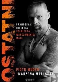 Ostatni. Prawdziwa historia żołnierza warszawskiej mafii - okładka książki