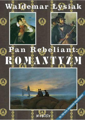 Pan Rebeliant. Romantyzm - okładka książki