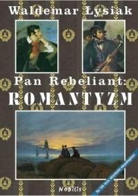 Pan Rebeliant. Romantyzm - Waldemar Łysiak - okładka książki