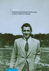 Poetyka doświadczenia duchowego w liryce Tadeusza Gajcego - okładka książki