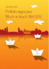 Polityka migracyjna Włoch w latach 1861-2011. Seria: Societas 113 - okładka książki