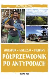 Półprzewodnik po Antypodach. Singapur. Malezja. Filipiny - okładka książki