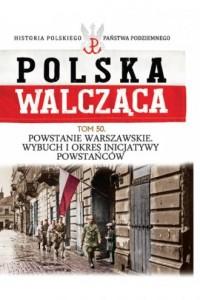 Polska Walcząca. Tom 50. Powstanie Warszawskie.  Wybuch i okres inicjatywy powstańców - okładka książki