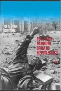 Powstania Narodowe drogą do Niepodległości cz. 2. wydanie dla upamiętnienia 100-lecia odzyskania niepodległości - okładka książki