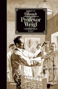 Profesor Weigl i karmiciele wszy - okładka książki