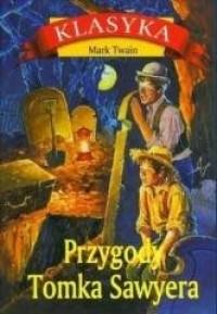 Przygody Tomka Sawyera. Seria: Klasyka - okładka książki