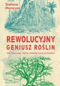 Rewolucyjny geniusz roślin. Jak i dlaczego rośliny zmienią naszą przyszłość - okładka książki