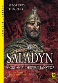 Saladyn. Pogromca chrześcijaństwa. Seria: Sekrety Historii - okładka książki