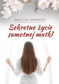 Sekretne życie samotnej matki - okładka książki
