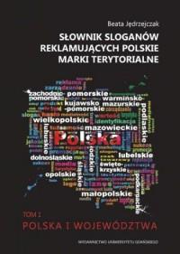 Słownik sloganów reklamujących polskie marki terytorialne. Tom 1. Polska i województwa - okładka książki