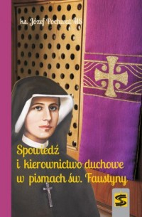Spowiedź i kierownictwo duchowe w pismach św. Faustyny - okładka książki