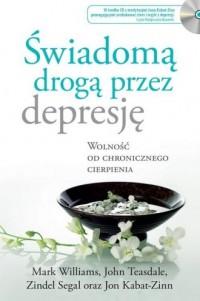Świadomą drogą przez depresję. Wolność od chronicznego cierpienia - okładka książki