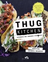 Thug Kitchen. Gotowanie bez zbędnego pieprzenia - okładka książki