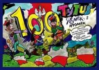 Tytus Romek i A Tomek obchodzą 100-lecie odzyskania niepodległości Polski. z wyobraźni Papcia Chmiela narysowani - okładka książki