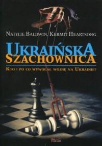 Ukraińska szachownica. Kto i po co wywołał wojnę na Ukrainie - okładka książki