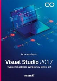 Visual Studio 2017 Tworzenie aplikacji Windows w języku C# - okładka książki