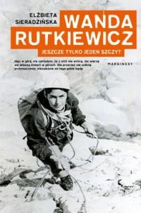 Wanda Rutkiewicz. Jeszcze tylko jeden szczyt - okładka książki
