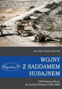 Wojny z Saddamem Husajnem od Pustynnej Burzy do Irackiej Wolności (1991-2003) - okładka książki