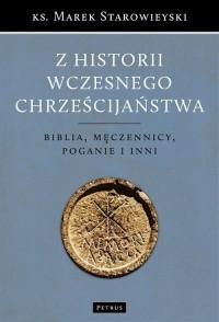 Z historii wczesnego chrześcijaństwa. Biblia, męczennicy, poganie i inni - okładka książki