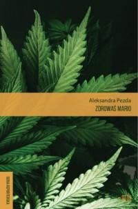Zdrowaś mario. Reportaże o medycznej marihuanie - okładka książki