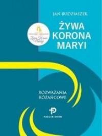 Żywa Korona Maryi. Rozważania Różańcowe - okładka książki