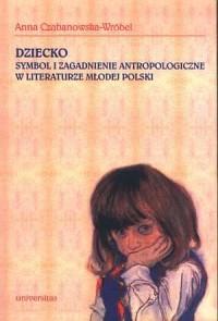 Dziecko. Symbol i zagadnienie antropologiczne w literaturze Młodej Polski - okładka książki