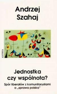 Jednostka czy wspólnota? Spór liberałów z komunitarystami a sprawa polska - okładka książki