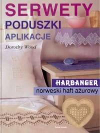 Serwety, poduszki, aplikacje. Harbanger - norweski haft ażurowy - okładka książki