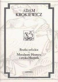 Studia orfickie. Moralność Homera i etyka Hezjoda - okładka książki