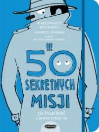 50 sekretnych misji. Jak przetrwać w świecie dorosłych - okładka książki
