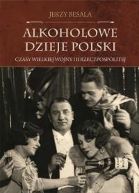 Alkoholowe dzieje Polski. Czasy Wielkiej Wojny i II Rzeczpospolitej - okładka książki