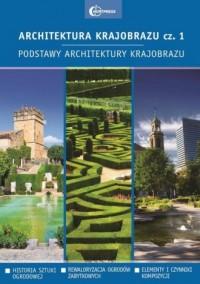Architektura krajobrazu Część 1. Podstawy architektury krajobrazu - okładka książki