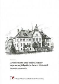 Architektura spod znaku Temidy w prowincji śląskiej w latach 1877-1918 - okładka książki