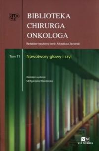 Biblioteka chirurga onkologa. Tom 11. Nowotwory głowy i szyi - okładka książki
