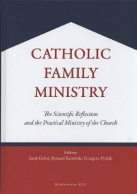 Catholic Family Ministry. The Scientific Reflection and the Practical Ministry of the Church - okładka książki