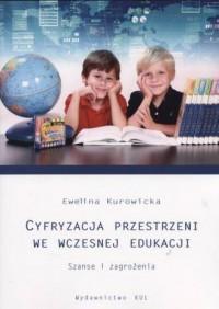 Cyfryzacja przestrzeni we wczesnej edukacji. Szanse i zagrożenia - okładka książki