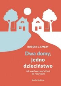 Dwa domy, jedno dzieciństwo. Jak wychować dzieci po rozwodzie - okładka książki