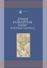Dzieje starożytnych Indii Joachima Lelewela. Seria: Orientalia Polonica 4 - okładka książki