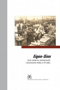 Eigen-Sinn. Życie codzienne, podmiotowość i sprawowanie władzy w XX wieku - okładka książki