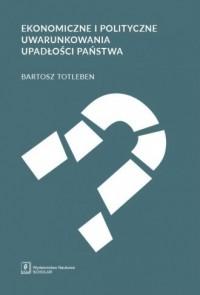 Ekonomiczne i polityczne uwarunkowania upadłości państwa - okładka książki