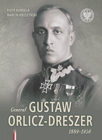 Generał Gustaw Orlicz-Dreszer 1889-1936 - okładka książki