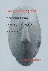 Gry z autobiografią przemilczenia intelektualizacje parodie - okładka książki